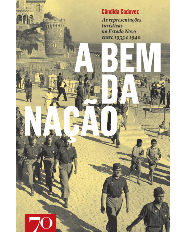 A bem da nação: As representações turísticas no Estado Novo entre 1933 e 1940 - 1ª Edição | 2017
