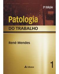 Patologia do trabalho - 3ª Edição | 2013