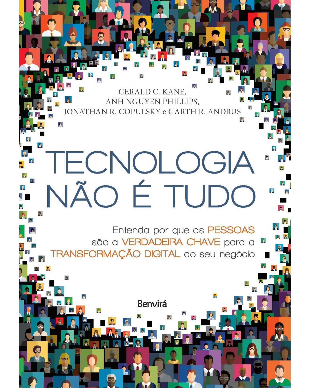 Tecnologia não é tudo - entenda por que as pessoas são a verdadeira chave para a transformação digital do seu negócio - 1ª Edição | 2020