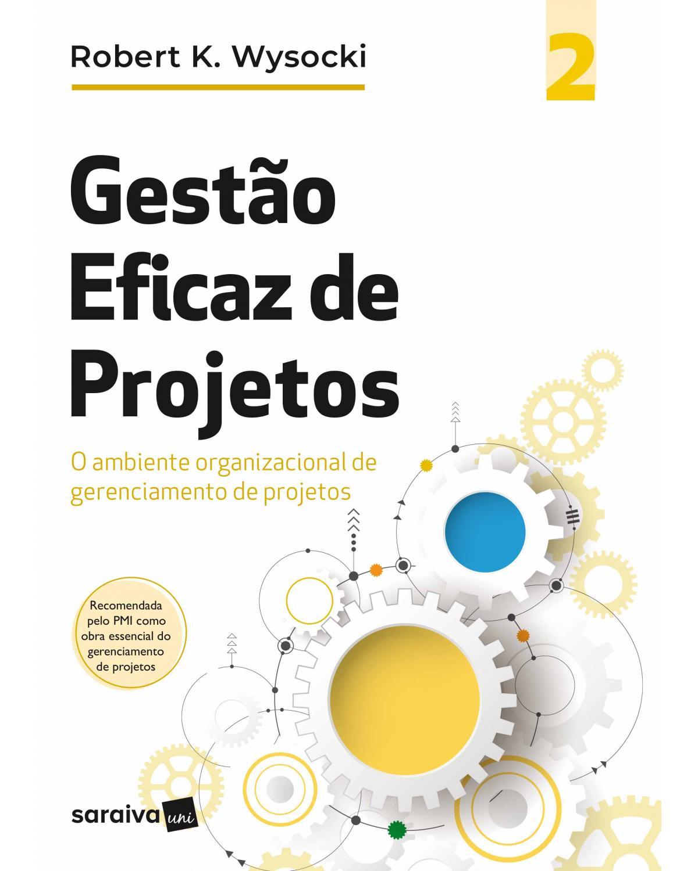Gestão eficaz de projetos - Volume 2: o ambiente organizacional de gerenciamento de projetos - 1ª Edição | 2020