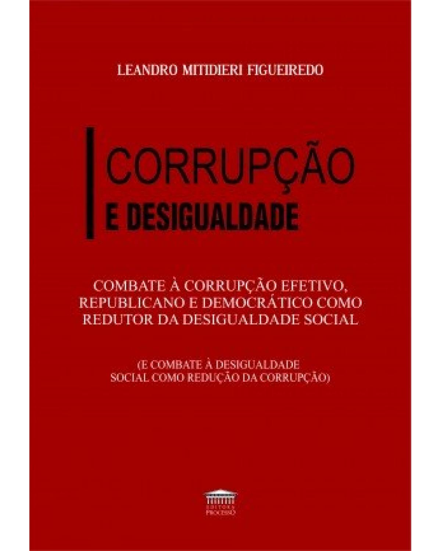 Combate à corrupção efetivo, republicano e democrático como redutor da desigualdade social - 1ª Edição