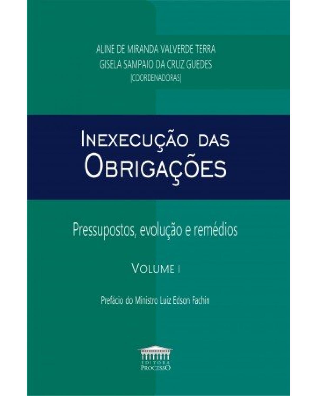 Inexecução das obrigações - Volume I: Pressupostos, Evolução e Remédios - 1ª Edição | 2020