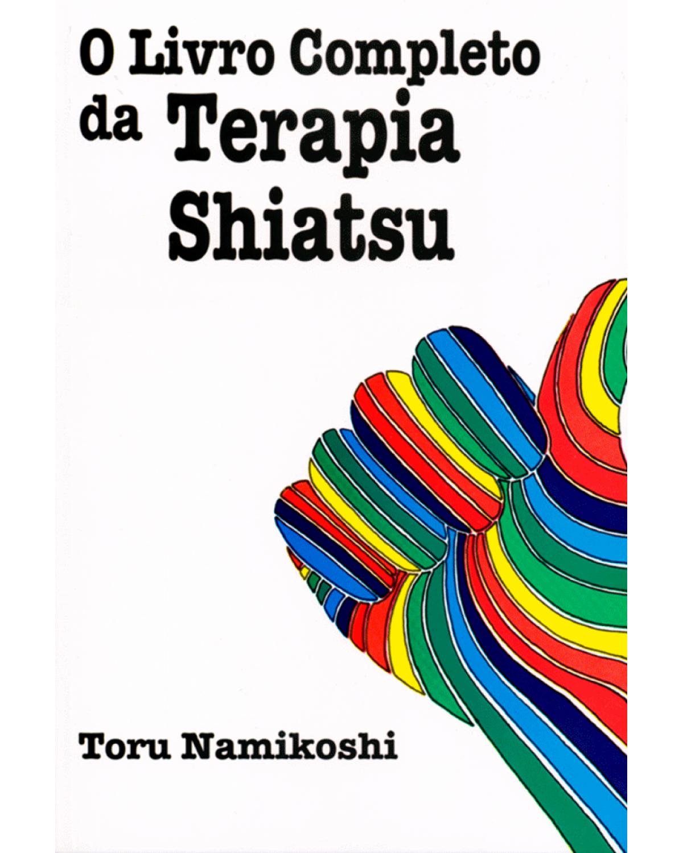O livro completo da terapia shiatsu - 1ª Edição   1992