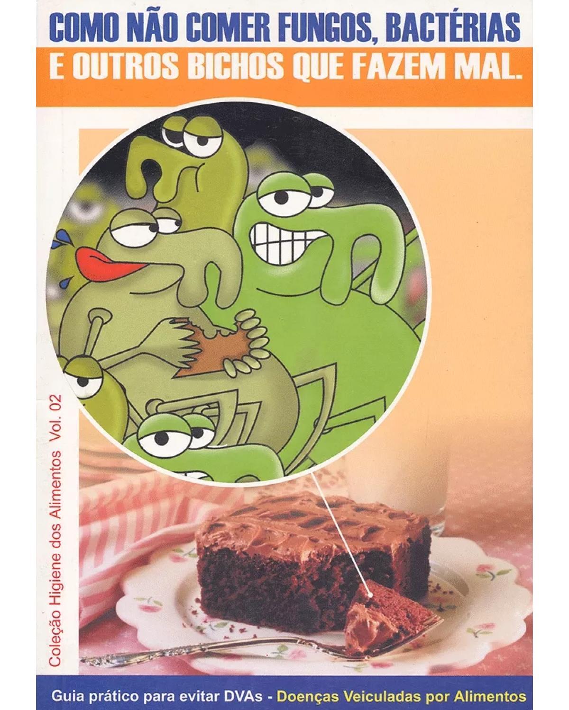 Guia prático para evitar DVAs - Doenças Veiculadas por Alimentos - Volume 2: como não comer fungos, bactérias e outros bichos que fazem mal - 2ª Edição | 2002
