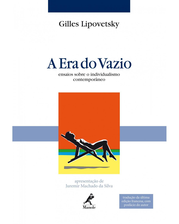 A era do vazio: Ensaios sobre o individualismo contemporâneo - 1ª Edição   2005