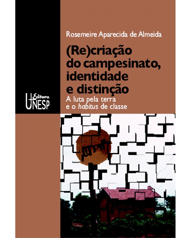 (re)criação do campesinato, identidade e distinção - A luta pela terra e o habitus de classe