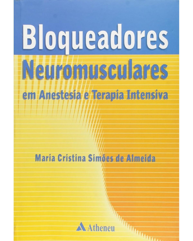 Bloqueadores neuromusculares em anestesia e terapia intensiva - 1ª Edição | 2002