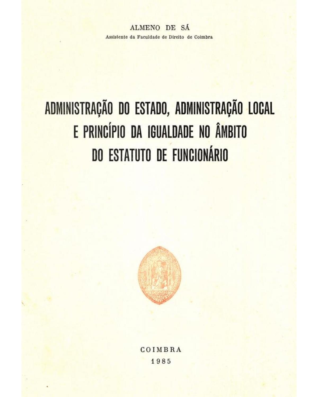 Administração do estado, administração local e princípio da igualdade no âmbito do estatuto de funcionário - 1ª Edição   1985