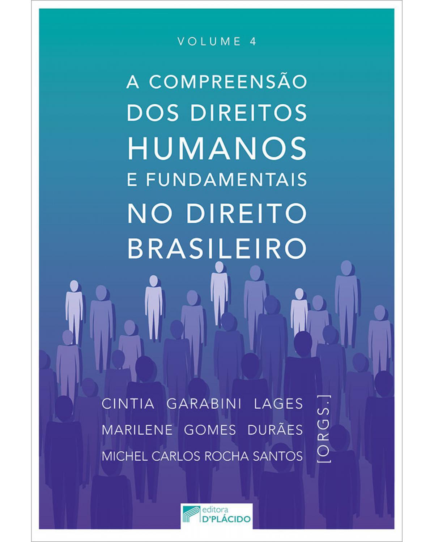 A compreensão dos direitos humanos e fundamentais no direito brasileiro - Volume 4:  - 1ª Edição | 2019