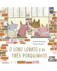 O lobo Lobato e os três porquinhos - 1ª Edição   2021