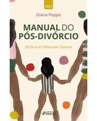 Manual do pós-divórcio: os ex e os filhos em comum - 1ª Edição   2021