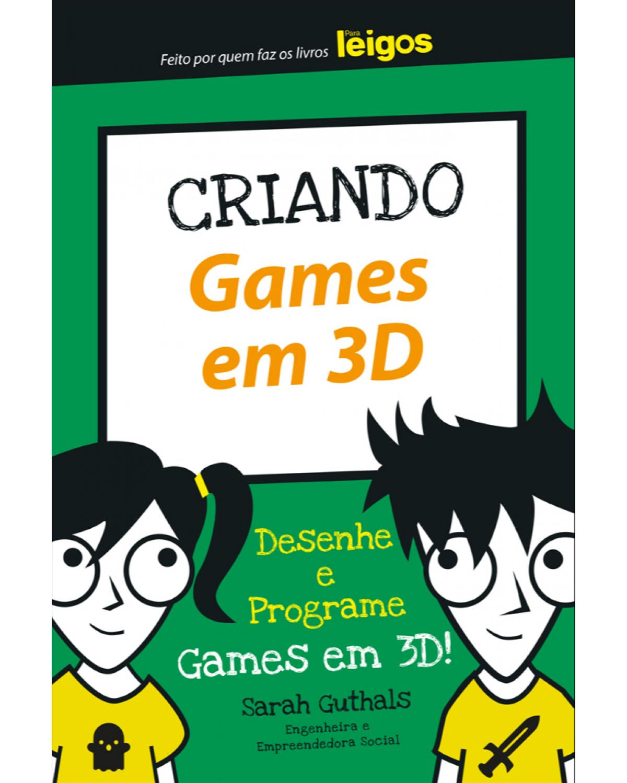 Criando games em 3D: Desenhe e programe games em 3D! - 1ª Edição | 2021