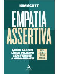 Empatia assertiva: como ser um líder incisivo sem perder a humanidade - 2ª Edição   2021