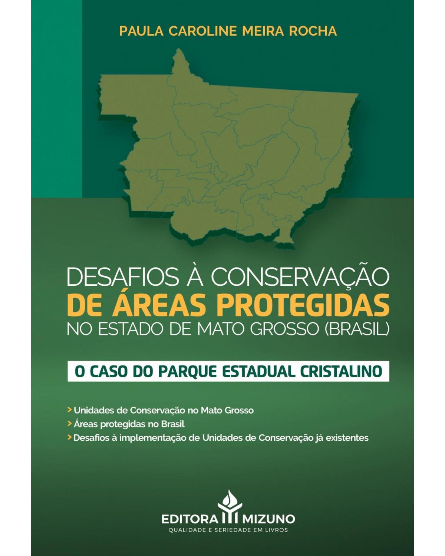 Desafios à conservação de áreas protegidas no estado de Mato Grosso (Brasil): o caso do parque estadual cristalino - 1ª Edição   2020