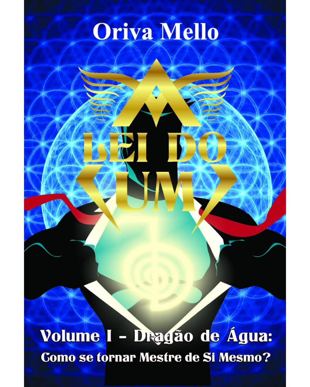 Lei do um - Dragão de água: Como se tornar mestre de si mesmo - 1ª Edição | 2020