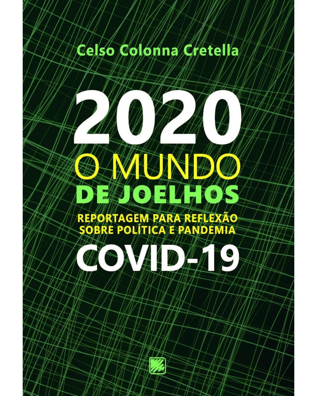2020 - O mundo de joelhos: Reportagem para reflexão sobre política e pandemia COVID-19 - 1ª Edição | 2020