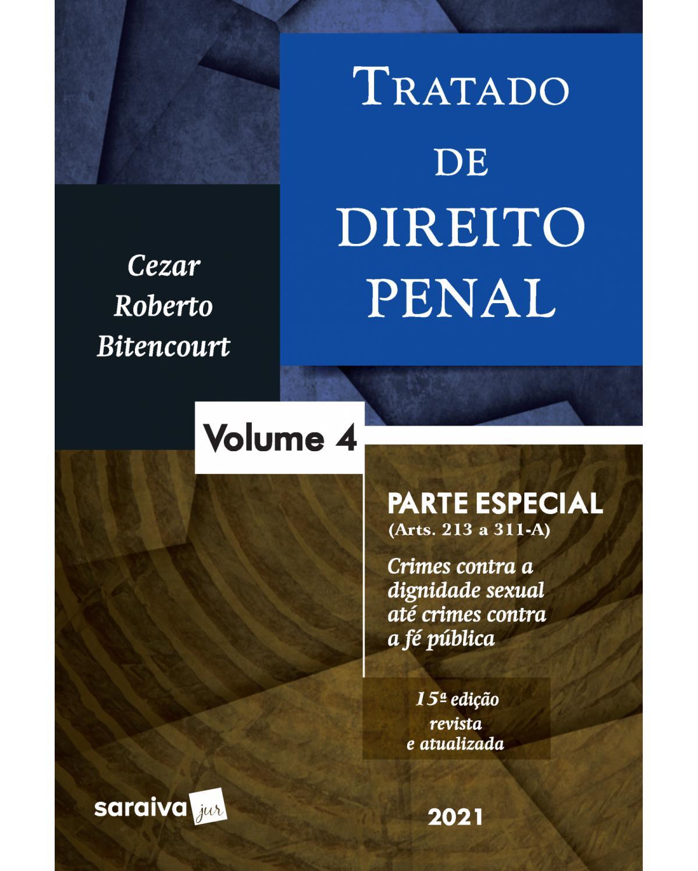 Tratado de direito penal - Volume 4: parte especial (arts. 213 a 311-A) - 15ª Edição   2021