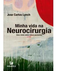 Minha vida na neurocirurgia: uma visão sobre meus pacientes - 1ª Edição | 2021
