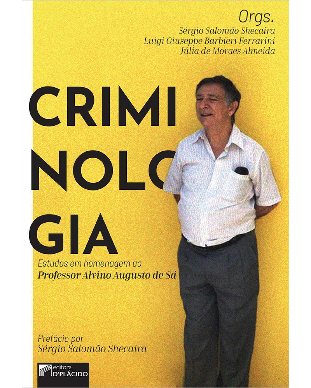 Criminologia: Estudos em homenagem ao professor Alvino Augusto de Sá - 1ª Edição   2020