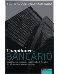 Compliance bancário: o processo de mitigação e prevenção de fraudes no sistema financeiro nacional - 1ª Edição   2020