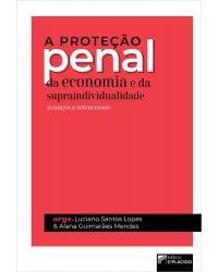 A proteção penal da economia e da supraindividualidade: avanços e retrocessos - 1ª Edição   2021