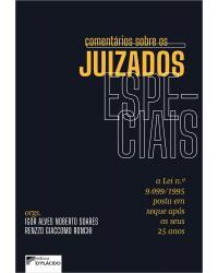 Comentários sobre os juizados especiais: a lei n.º 9.099/1995 posta em xeque após os seus 25 anos - 1ª Edição   2021