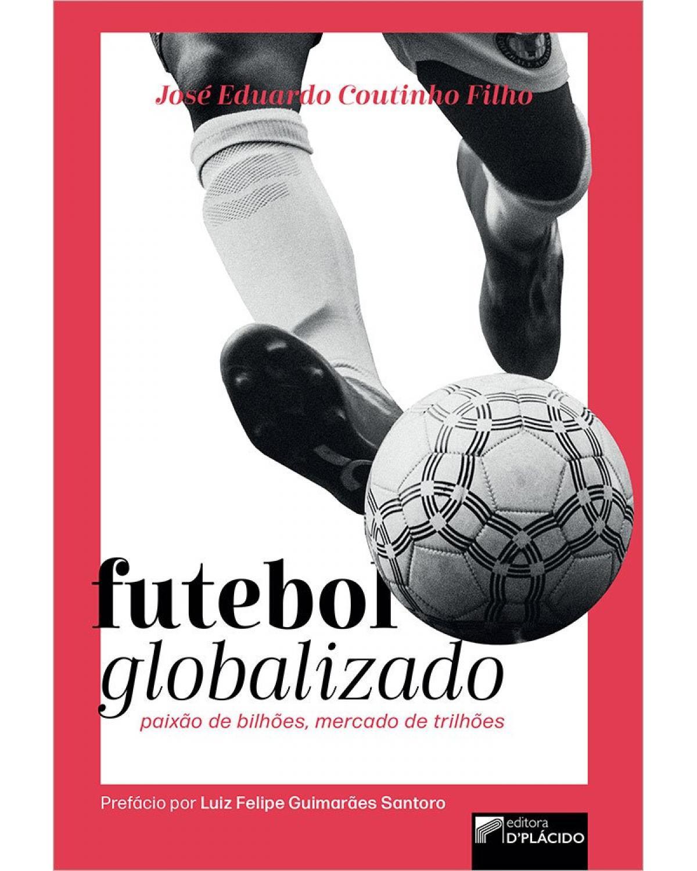 Futebol globalizado: paixão de bilhões, mercado de trilhões - 1ª Edição | 2021