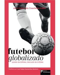 Futebol globalizado: paixão de bilhões, mercado de trilhões - 1ª Edição   2021