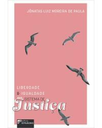 Liberdade e igualdade no sistema de justiça - 1ª Edição   2021
