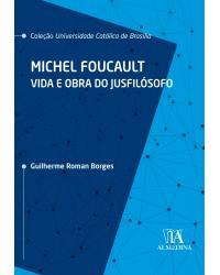 Michel Foucalt: Vida e obra do jusfilósofo - 1ª Edição | 2020