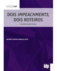 Dois impeachments, dois roteiros: Os casos Collor e Dilma - 1ª Ediçao | 2020