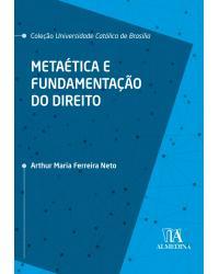 Metaética e fundamentação do direito - 2ª Edição | 2020