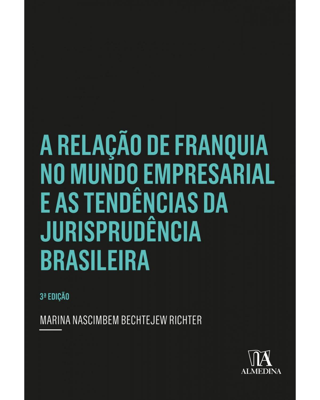 A relação de franquia no mundo empresarial e as tendências da jurisprudência brasileira - 3ª Edição | 2021