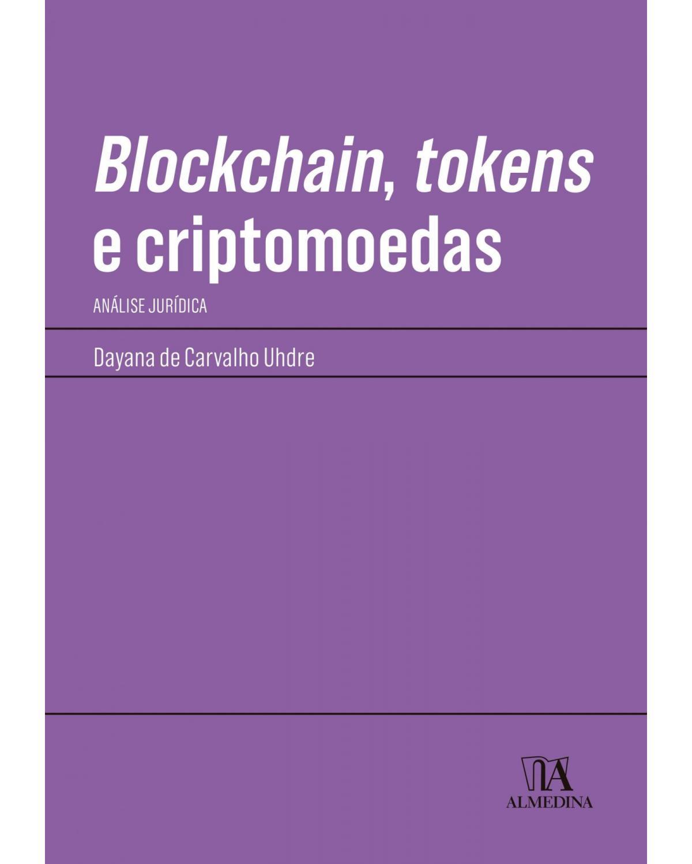 Blockchain, tokens e criptomoedas: análise jurídica - 1ª Edição | 2021