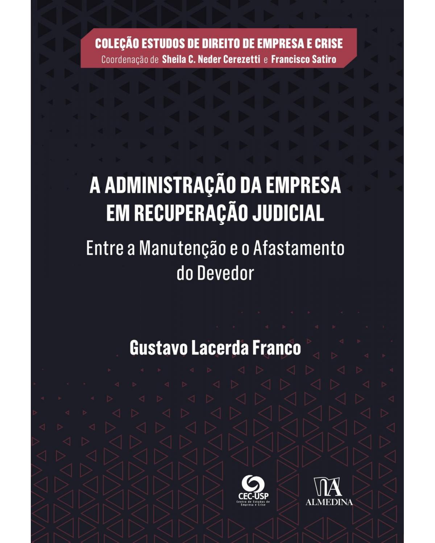 A administração da empresa em recuperação judicial: entre a manutenção e o afastamento do devedor - 1ª Edição | 2021