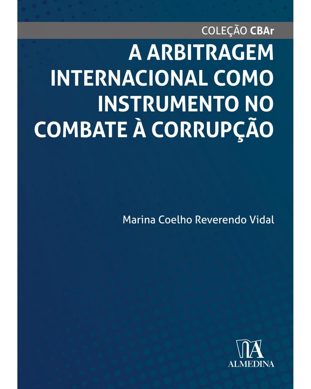 A arbitragem internacional como instrumento no combate à corrupção - 1ª Edição | 2021