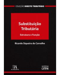Substituição tributária: estrutura e função - 1ª Edição   2021