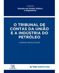 O tribunal de contas da união e a indústria do petróleo - 1ª Edição   2021