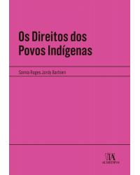 Os direitos dos povos indígenas - 1ª Edição   2021