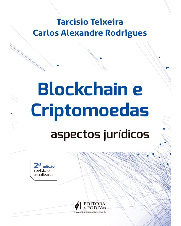 Blockchain e criptomoedas: aspectos jurídicos - 2ª Edição   2020