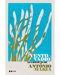 Vento vadio: as crônicas de Antônio Maria - 1ª Edição | 2021