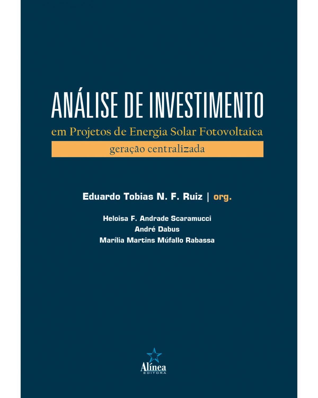 Análise de investimento em projetos de energia solar fotovoltaica: geração centralizada - 1ª Edição | 2021