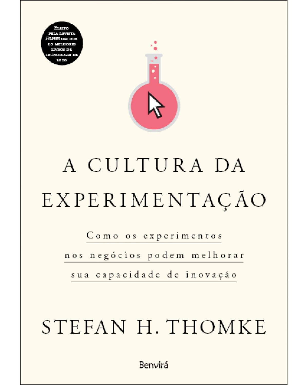 A cultura da experimentação - como os experimentos nos negócios podem melhorar sua capacidade de inovação - 1ª Edição | 2021