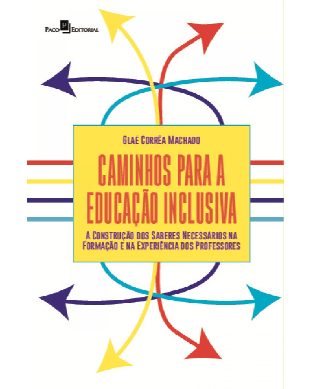 Caminhos para a educação inclusiva: a construção dos saberes necessários na formação e na experiência dos professores - 1ª Edição | 2021