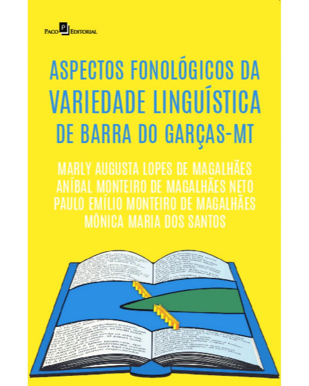 Aspectos fonológicos da variedade linguística de Barra do Garças-MT - 1ª Edição | 2021