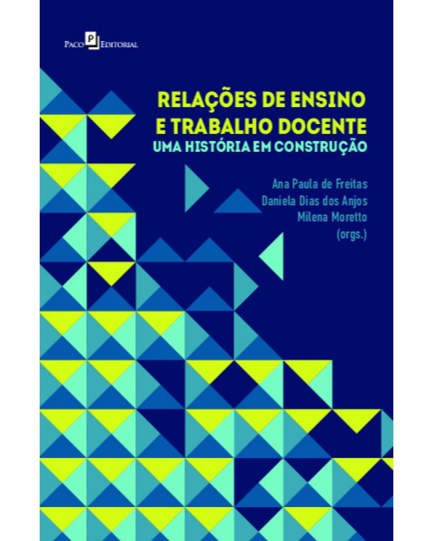 Relações de ensino e trabalho docente: uma história em construção - 1ª Edição | 2021