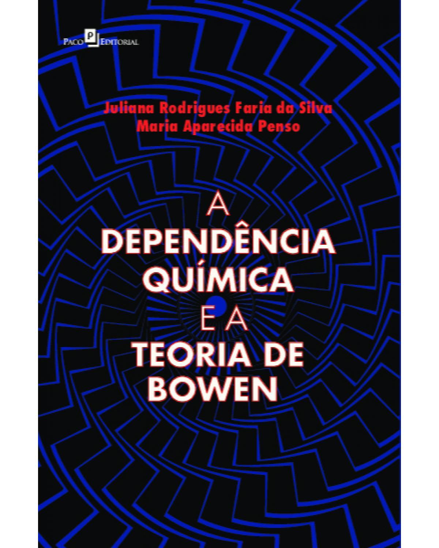 A dependência química e a teoria de Bowen - 1ª Edição   2021