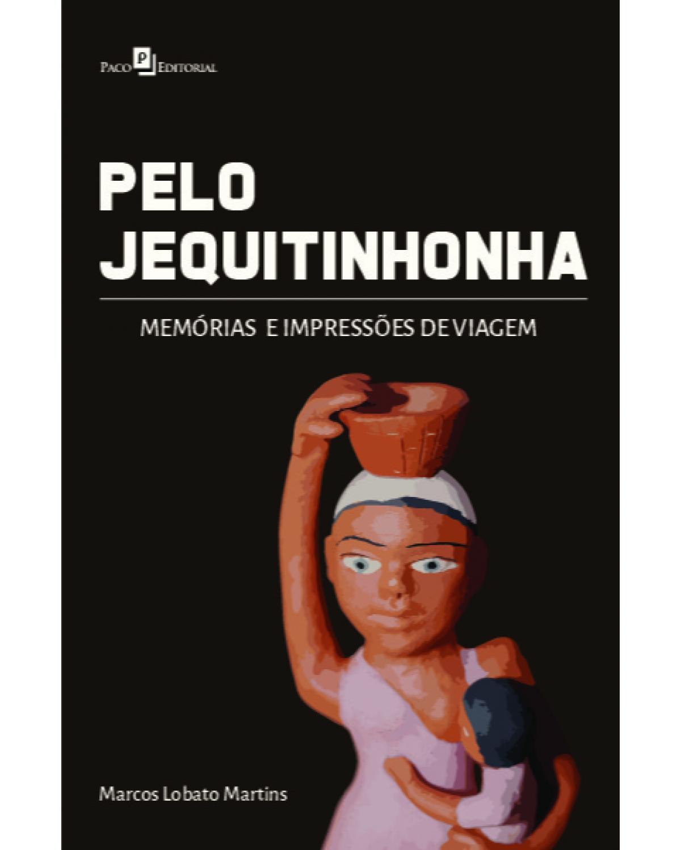 Pelo Jequitinhonha: memórias e impressões de viagem - 1ª Edição | 2021