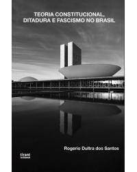 Teoria constitucional, ditadura e fascismo no Brasil - 1ª Edição | 2021