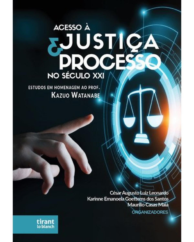 Acesso à justiça e processo no século XXI: estudos em homenagem ao professor Kazuo Watanabe - 1ª Edição   2021